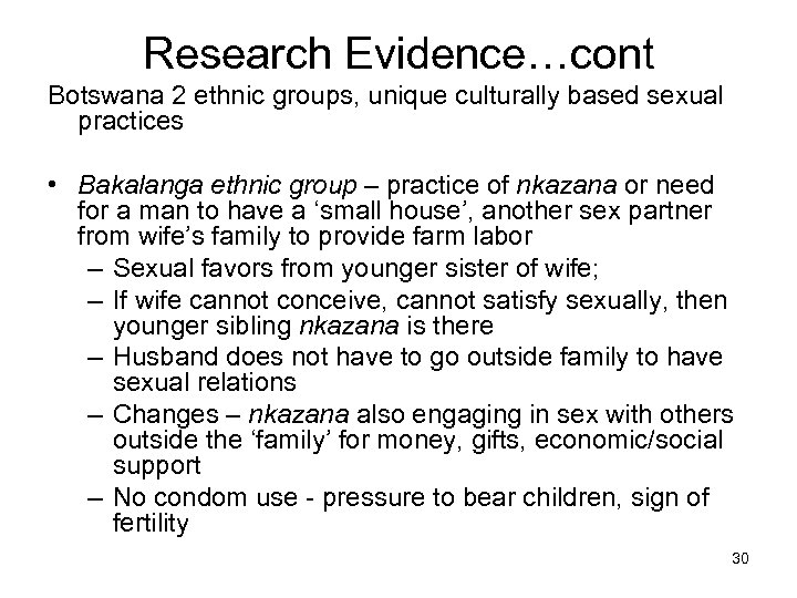 Research Evidence…cont Botswana 2 ethnic groups, unique culturally based sexual practices • Bakalanga ethnic