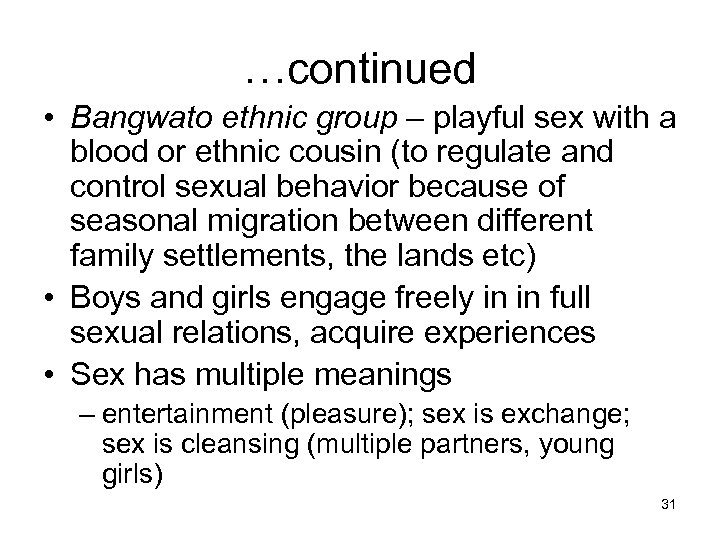 …continued • Bangwato ethnic group – playful sex with a blood or ethnic cousin