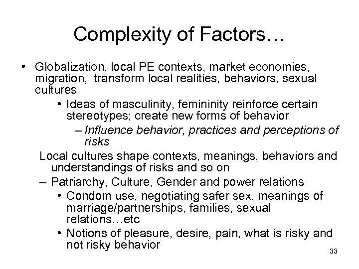 Complexity of Factors… • Globalization, local PE contexts, market economies, migration, transform local realities,