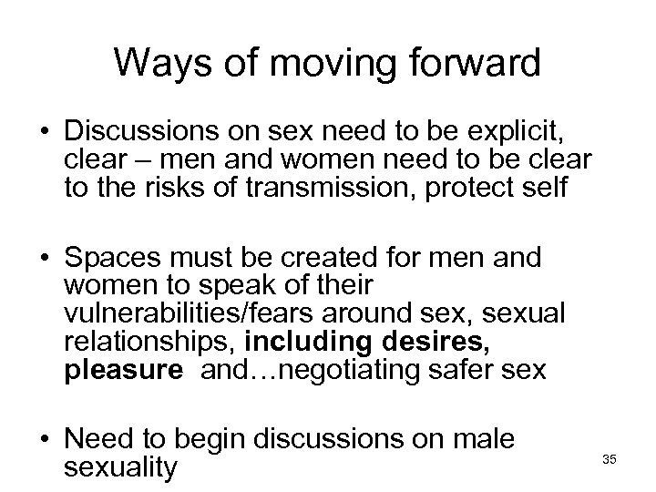 Ways of moving forward • Discussions on sex need to be explicit, clear –
