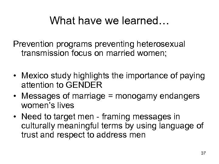 What have we learned… Prevention programs preventing heterosexual transmission focus on married women; •