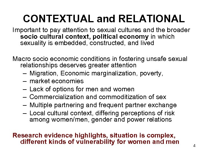 CONTEXTUAL and RELATIONAL Important to pay attention to sexual cultures and the broader socio