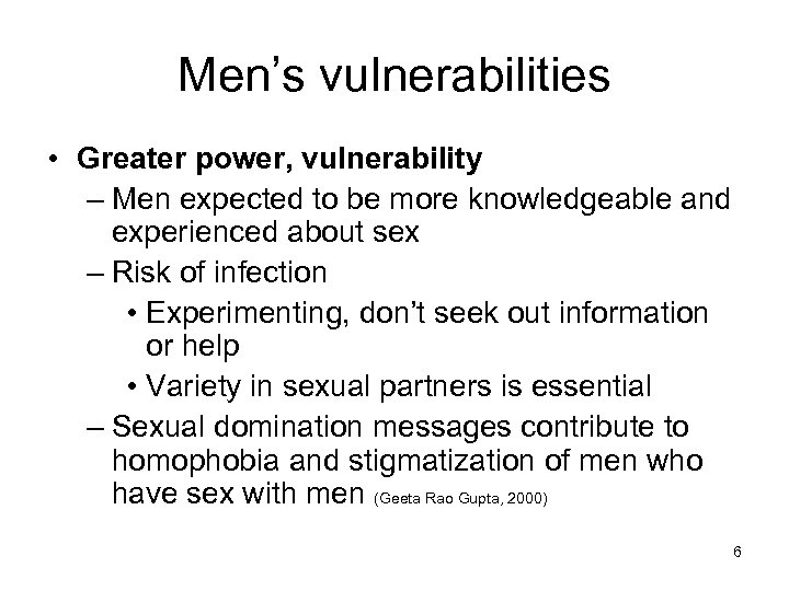 Men's vulnerabilities • Greater power, vulnerability – Men expected to be more knowledgeable and