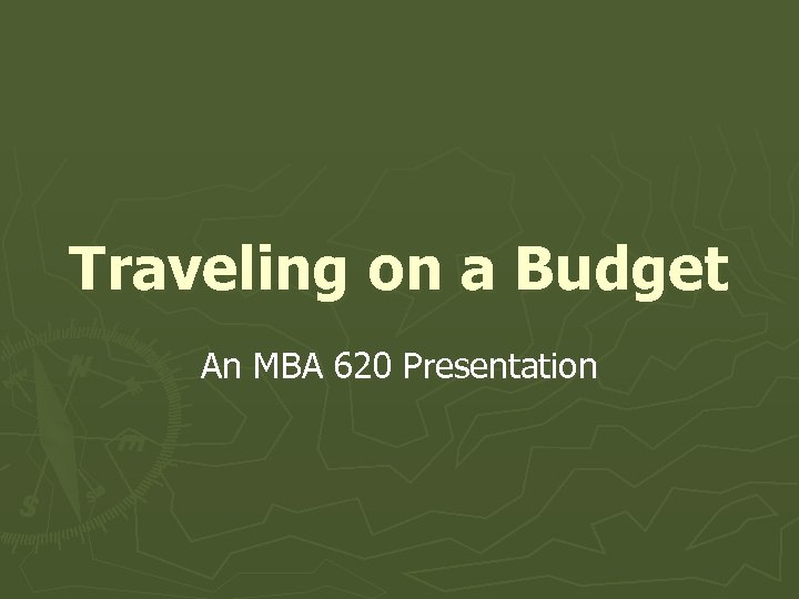 Traveling on a Budget An MBA 620 Presentation