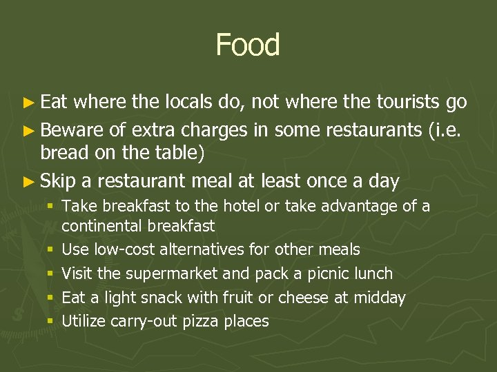 Food ► Eat where the locals do, not where the tourists go ► Beware