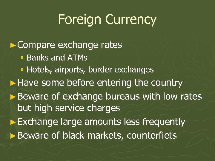 Foreign Currency ► Compare exchange rates § Banks and ATMs § Hotels, airports, border