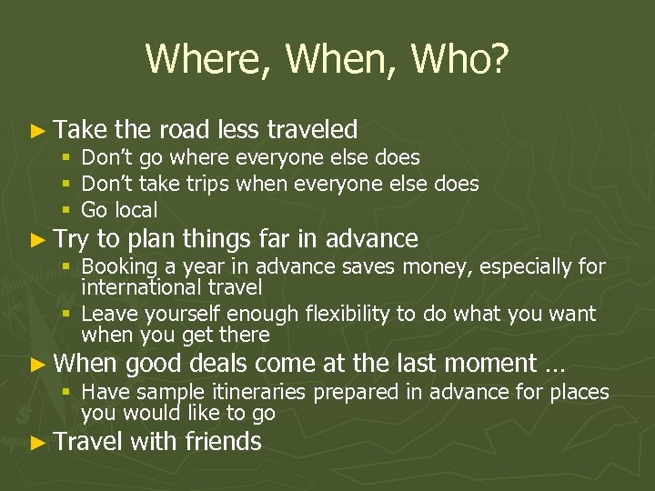 Where, When, Who? ► Take the road less traveled § Don't go where everyone