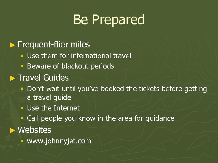 Be Prepared ► Frequent-flier miles § Use them for international travel § Beware of