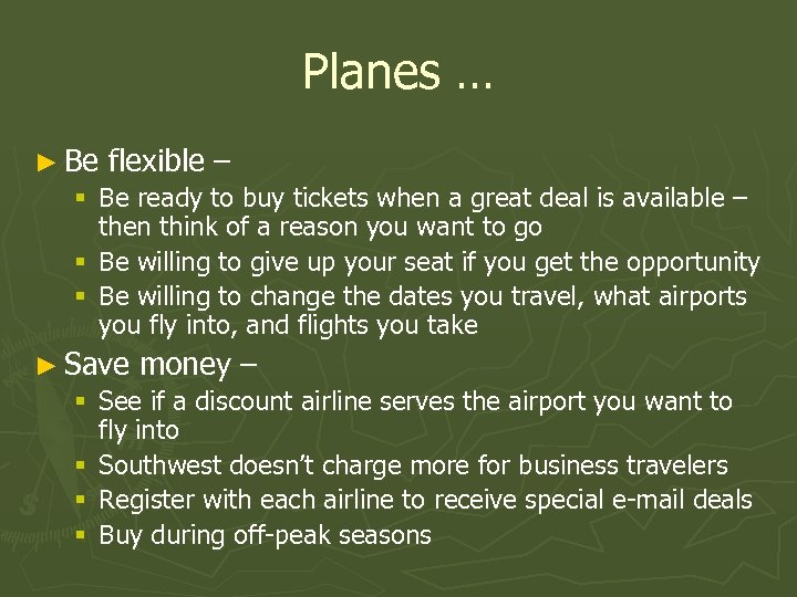 Planes … ► Be flexible – § Be ready to buy tickets when a