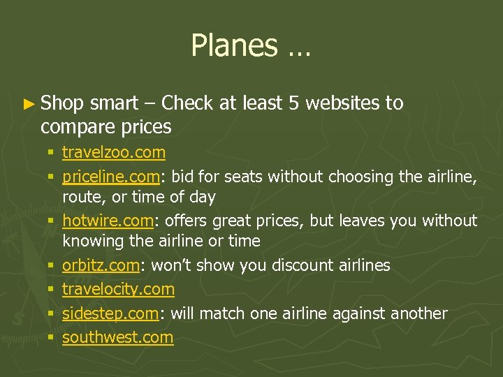 Planes … ► Shop smart – Check at least 5 websites to compare prices