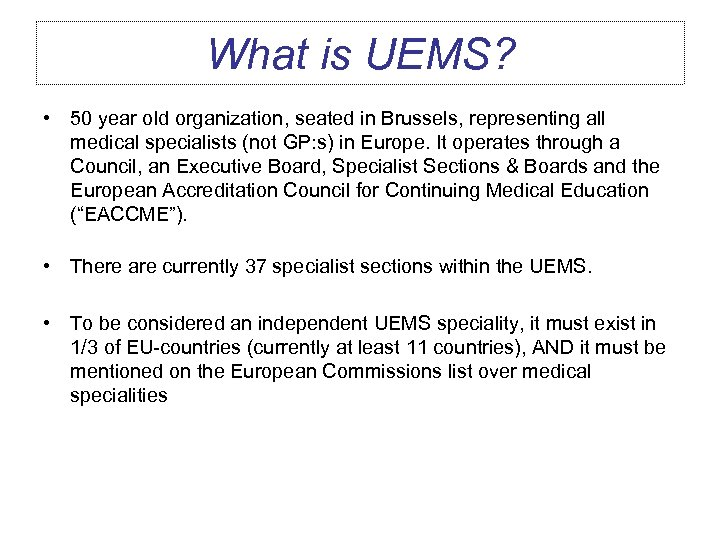 What is UEMS? • 50 year old organization, seated in Brussels, representing all medical