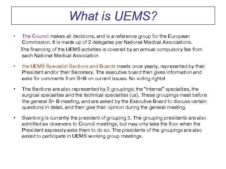 What is UEMS? • The Council makes all decisions, and is a reference group