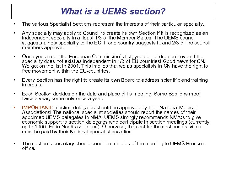 What is a UEMS section? • The various Specialist Sections represent the interests of