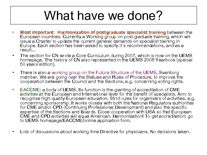 What have we done? • • Most important: Harmonization of postgraduate specialist training between