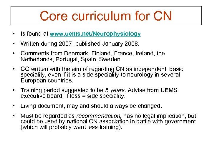 Core curriculum for CN • Is found at www. uems. net/Neurophysiology • Written during