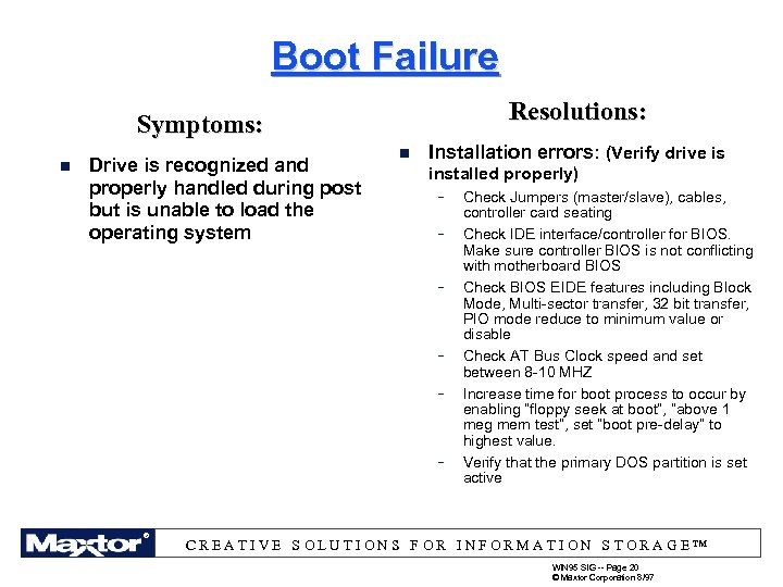 Boot Failure Resolutions: Symptoms: n Drive is recognized and properly handled during post but