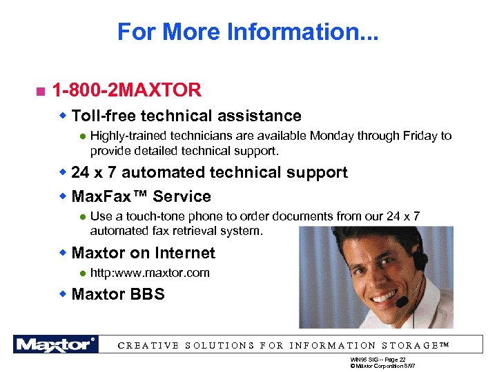 For More Information. . . n 1 -800 -2 MAXTOR w Toll-free technical assistance