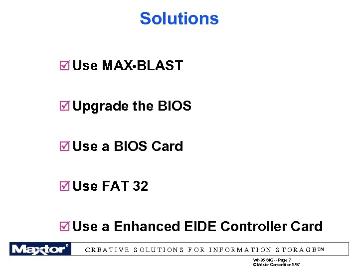 Solutions þ Use MAX BLAST l þ Upgrade the BIOS þ Use a BIOS