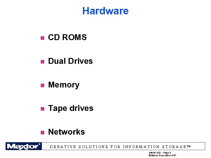 Hardware n CD ROMS n Dual Drives n Memory n Tape drives n Networks