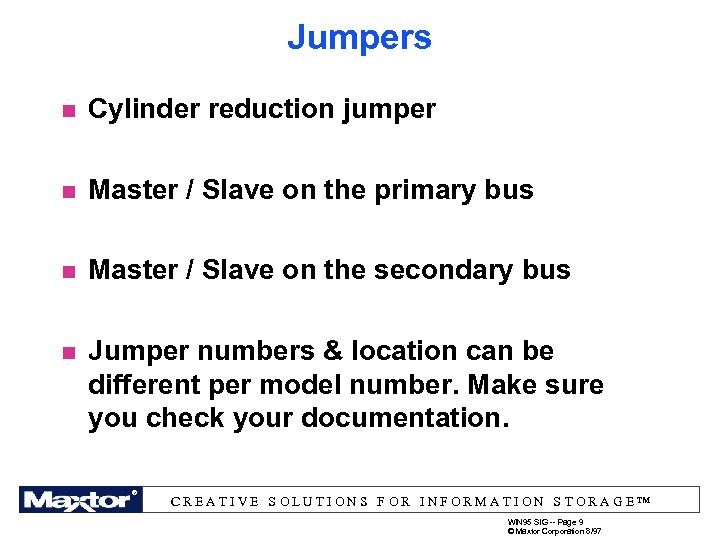 Jumpers n Cylinder reduction jumper n Master / Slave on the primary bus n