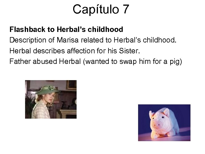 Capítulo 7 Flashback to Herbal's childhood Description of Marisa related to Herbal's childhood. Herbal