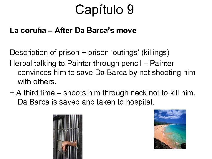 Capítulo 9 La coruña – After Da Barca's move Description of prison + prison