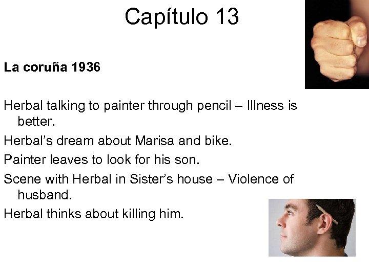 Capítulo 13 La coruña 1936 Herbal talking to painter through pencil – Illness is