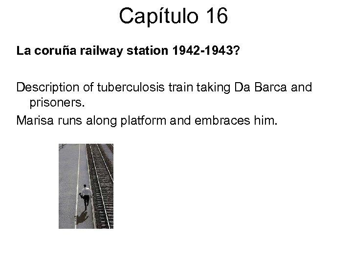 Capítulo 16 La coruña railway station 1942 -1943? Description of tuberculosis train taking Da