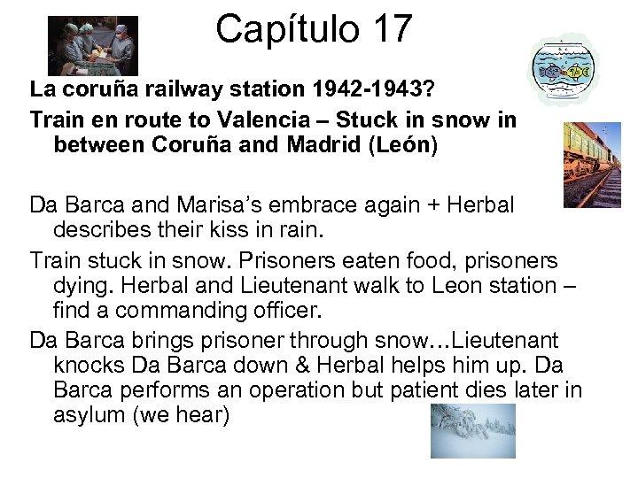 Capítulo 17 La coruña railway station 1942 -1943? Train en route to Valencia –