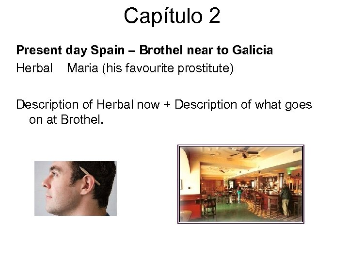 Capítulo 2 Present day Spain – Brothel near to Galicia Herbal Maria (his favourite