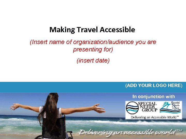 Making Travel Accessible (Insert name of organization/audience you are presenting for) (insert date) (ADD
