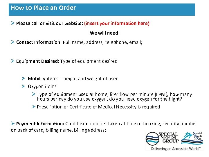 Ø Please call or visit our website: (insert your information here) We will need: