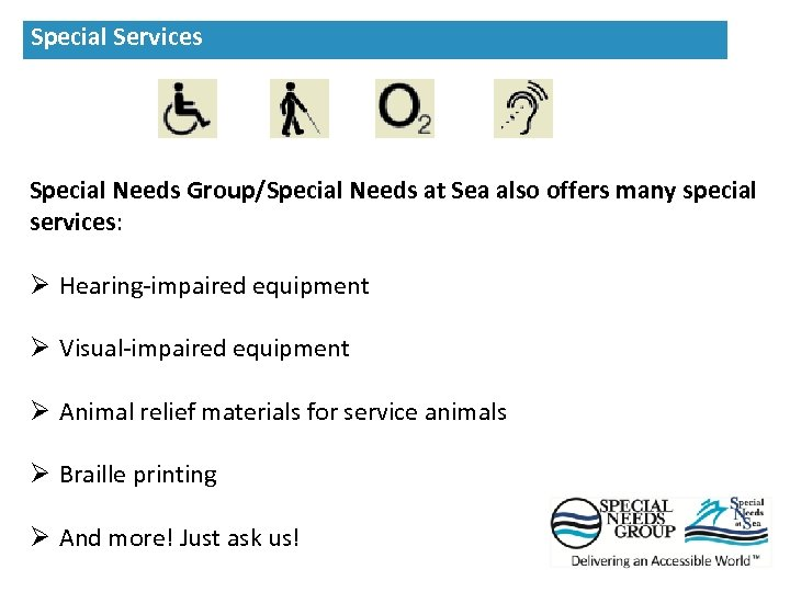 Special Needs Group Offerings Special Services Special Needs Group/Special Needs at Sea also offers