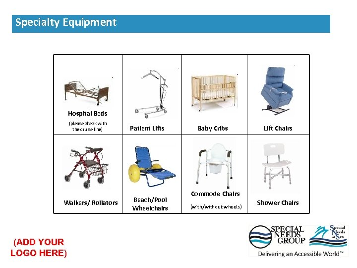 Our Specialty Equipment Hospital Beds (please check with the cruise line) Walkers/ Rollators (ADD