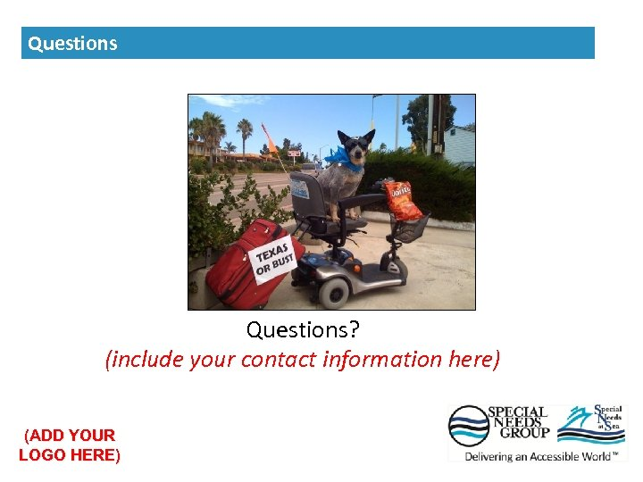 Questions? (include your contact information here) (ADD YOUR LOGO HERE) Questions