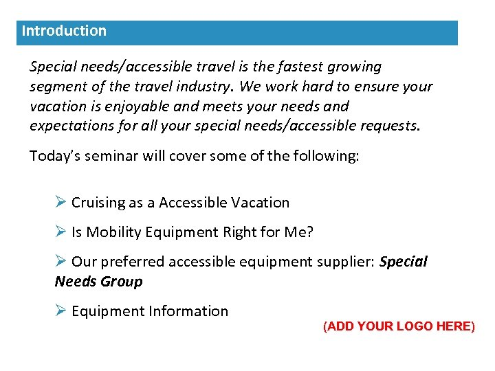 Introduction Special needs/accessible travel is the fastest growing segment of the travel industry. We