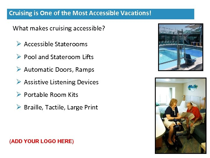 What makes cruising accessible? Ø Accessible Staterooms Ø Pool and Stateroom Lifts Ø Automatic