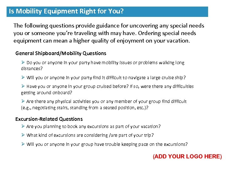 The following questions provide guidance for uncovering any special needs you or someone you're