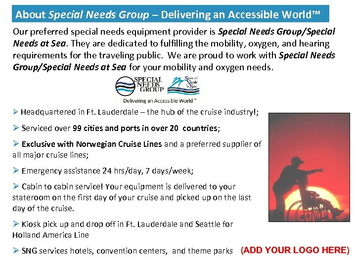 Our preferred special needs equipment provider is Special Needs Group/Special Needs at Sea. They