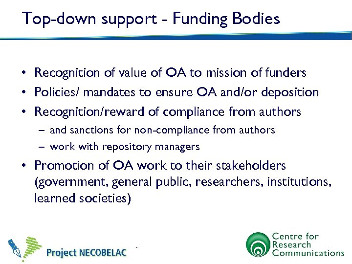 Top-down support - Funding Bodies • Recognition of value of OA to mission of