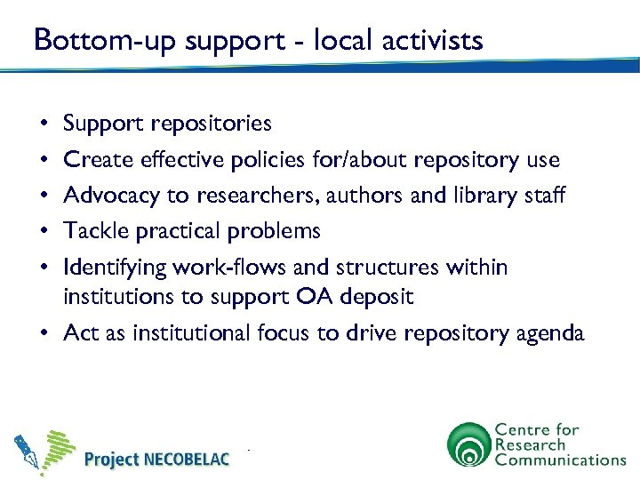 Bottom-up support - local activists • • • Support repositories Create effective policies for/about