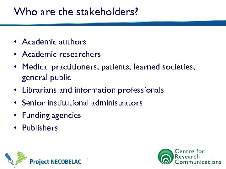 Who are the stakeholders? • Academic authors • Academic researchers • Medical practitioners, patients,