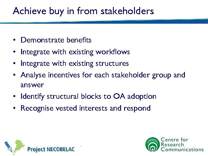 Achieve buy in from stakeholders • • Demonstrate benefits Integrate with existing workflows Integrate