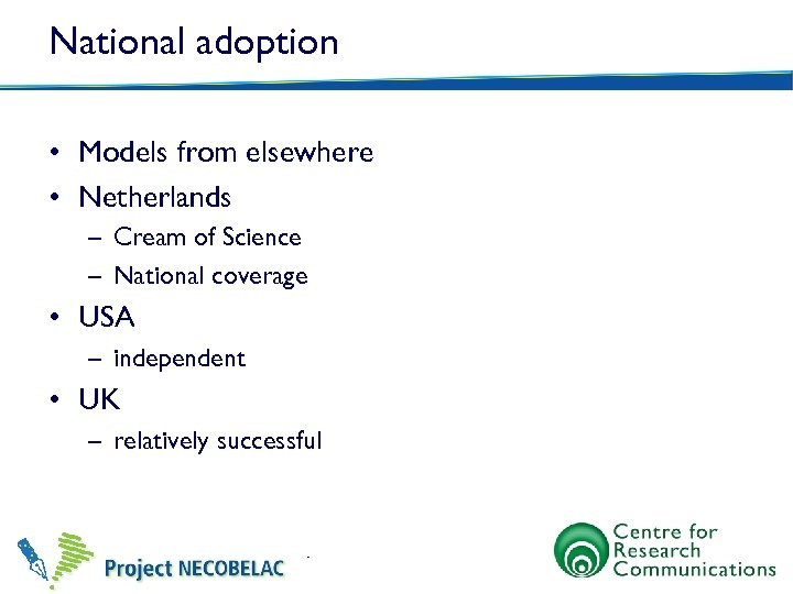 National adoption • Models from elsewhere • Netherlands – Cream of Science – National