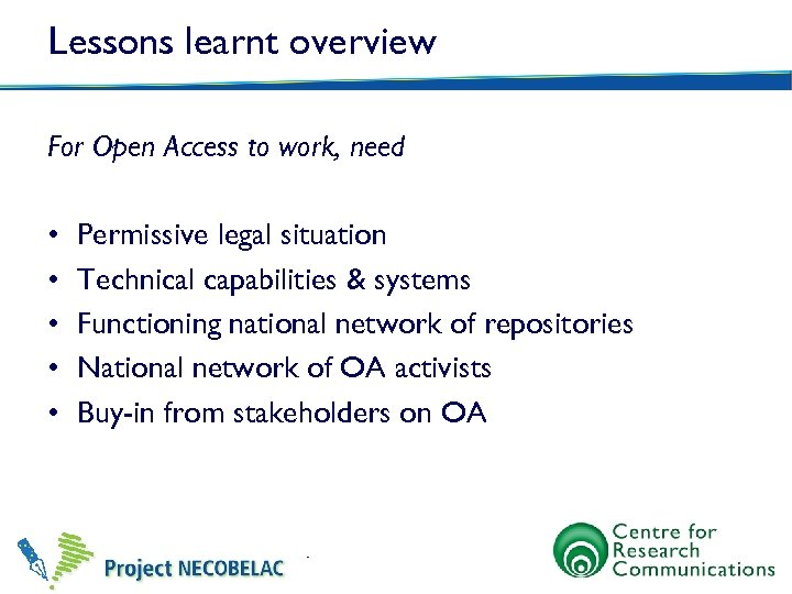 Lessons learnt overview For Open Access to work, need • • • Permissive legal