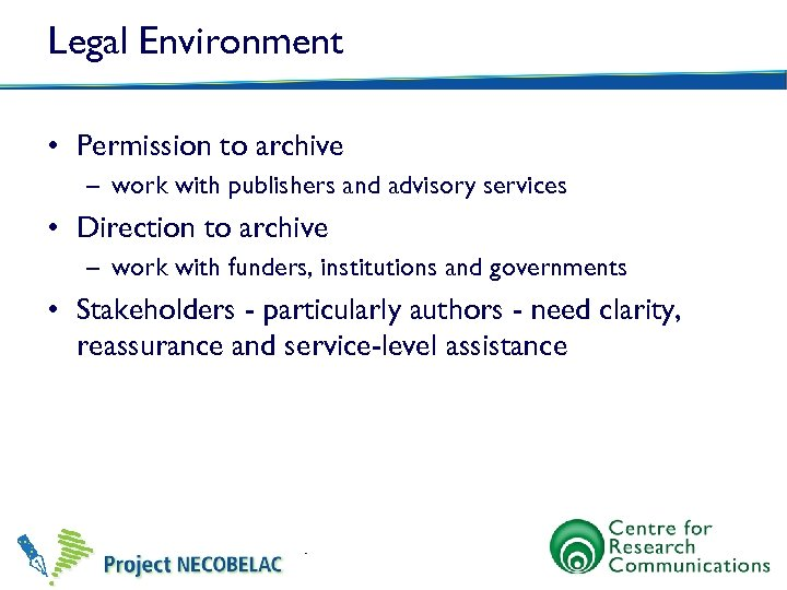 Legal Environment • Permission to archive – work with publishers and advisory services •
