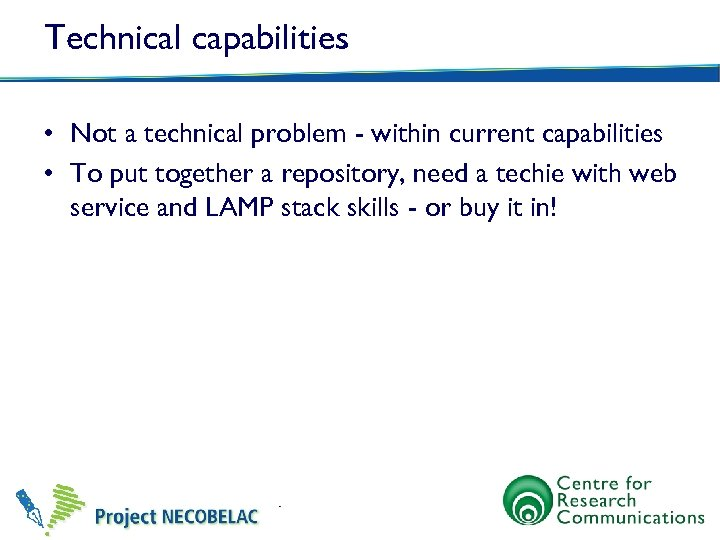 Technical capabilities • Not a technical problem - within current capabilities • To put