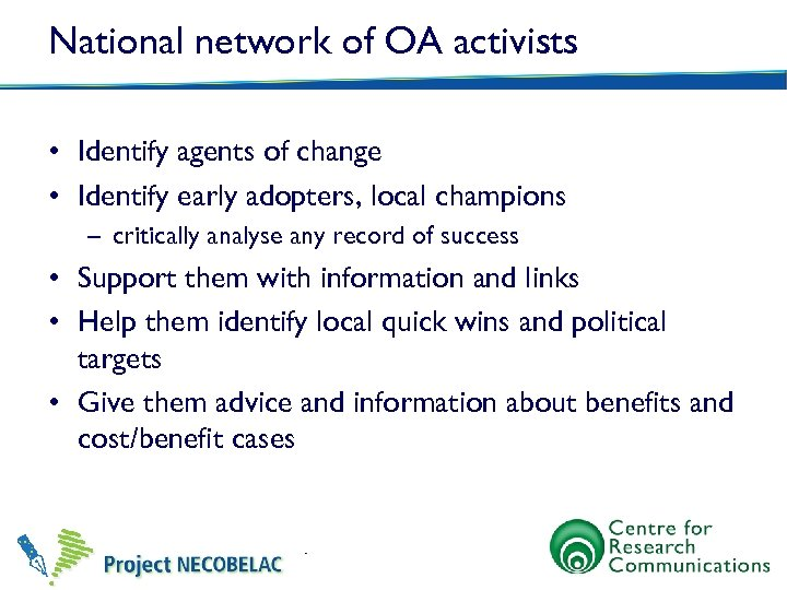 National network of OA activists • Identify agents of change • Identify early adopters,