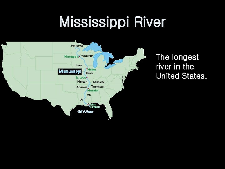 Mississippi River The longest river in the United States.