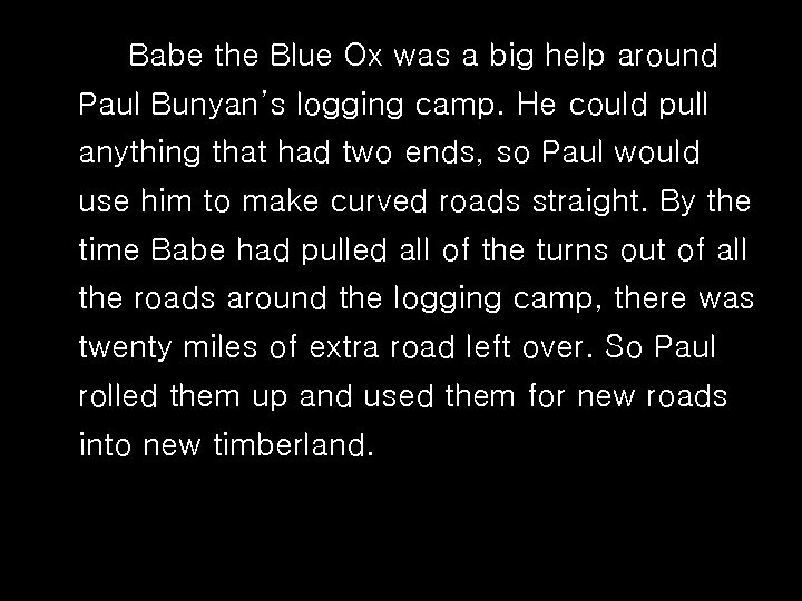 Babe the Blue Ox was a big help around Paul Bunyan's logging camp. He